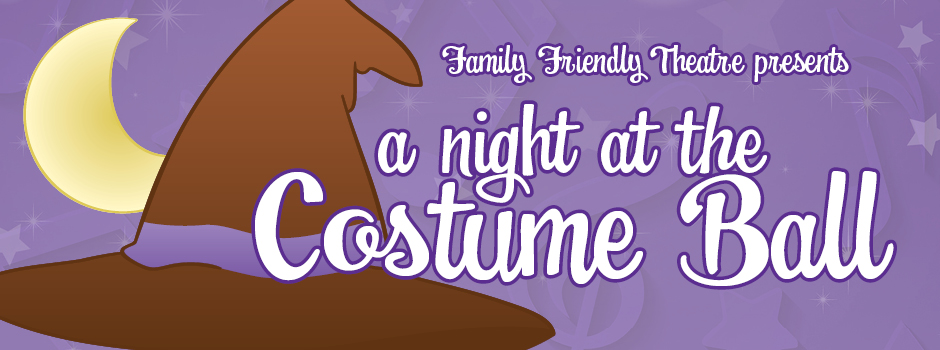 Family Friendly Theatre's A Night at the Costume Ball