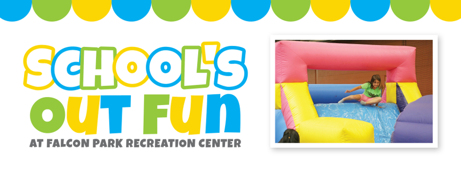 Schools Out Fun at Falcon Park Recreation Center