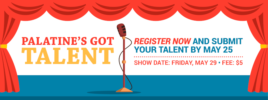 Join us for Palatine's Got Talent on May 29 - Entries Due May 25