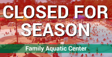 Family Aquatic Center Closed for Season