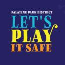 Palatine Park District | Let's Play It Safe